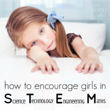 how to encourage girls in STEM (Science, Technology, Engineering, Math / Maths)